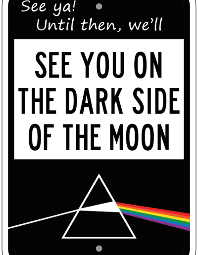 SEE YOU ON THE DARKSIDE OF THE MOON SIGN